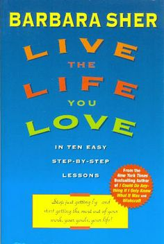 Live the Life You Love: In Ten Easy Step-By Step Lessons: Barbara Sher: 9780440507567: Amazon.com: Books