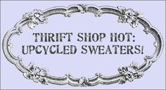 Thrift shop hot: Upcycled Sweaters!