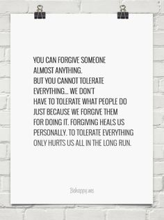 You can forgive someone almost anything. but you cannot tolerate everything... we don't have to t... #49847