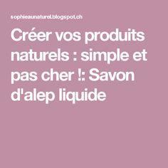 Créer vos produits naturels : simple et pas cher !: Savon d'alep liquide Natural Baby, Baby Products, Simple, Aleppo Soap, Soap Recipes, Products, Babies Stuff