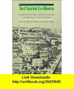 No Chariot Let Down Charlestons Free People on the Eve of the Civil War Michael Johnson, James L. Roark , ISBN-10: 080784943X  ,  , ASIN: B0064XLGUA , tutorials , pdf , ebook , torrent , downloads , rapidshare , filesonic , hotfile , megaupload , fileserve