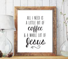 Christian PRINTABLE ART, Christian Home Decor, All I need is a little bit of Coffee A Whole Lot of Jesus, Christian Art, Scripture Print 228 by CAprintables on Etsy https://www.etsy.com/listing/254620283/christian-printable-art-christian-home