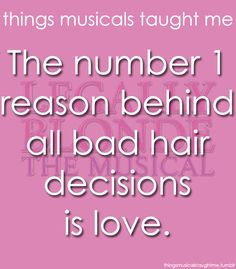 Things Musicals Taught Me:  LEGALLY BLONDE - THE MUSICAL    The number one reason behind all bad hair decisions is love.