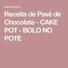 Receita de Pavê de Chocolate - CAKE POT - BOLO NO POTE