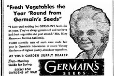 "Ad for Germain's seeds, published in the Riverside Daily Press newspaper (Riverside, California), 24 March 1944. Read more on the GenealogyBank blog: ""WWII Victory Gardens: Family History & War Food Rations."" http://blog.genealogybank.com/wwii-victory-gardens-family-history-war-food-rations.html"