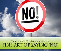 Non, Nyet, NO: Teaching ESL Students the Fine Art of Saying �No�