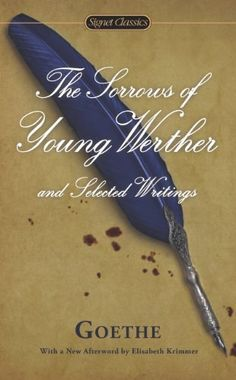 The Sorrows of Young Werther and Selected Writings (Signet Classics) by Johann Wolfgang von Goethe, http://www.amazon.com/dp/B00AYJIKR2/ref=cm_sw_r_pi_dp_A7rbub0SCVBZ5