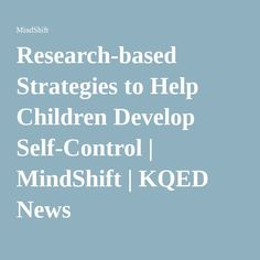 Research-based Strategies to Help Children Develop Self-Control | MindShift | KQED News