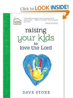 Raising Your Kids to Love the Lord (Faithful Families): Dave Stone: 9781400322541: Amazon.com: Books