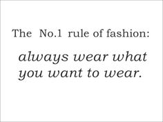 The #1 Rule Of Fashion is.....