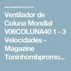 Ventilador de Coluna Mondial V06COLUNA40 1 - 3 Velocidades - Magazine Toninhombpromove