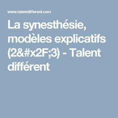 La synesthésie, modèles explicatifs (2/3) - Talent différent
