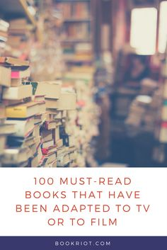 100 must-read books that have been adapted to TV or to the movies.