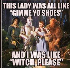Wizard of Oz humor witch please