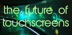 The Future of Touchscreens