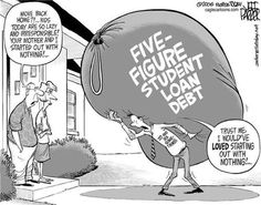 Shit-chyea. Seriously, student loans are fuckin ridiculous. Especially when you must go on to Graduate School.