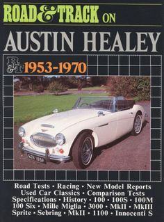 cool Road and Track on Austin-Healey 1953-1970 (Brooklands Books Road Tests Series): Articles Covering Road and Comparison Tests, Model Specifications and ... II and III, Sprite, Sebring and Innocenti S