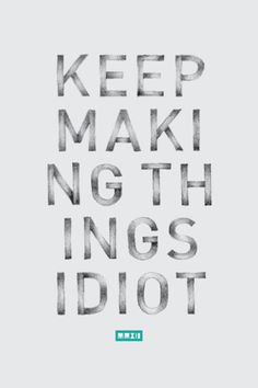 Keep making things.