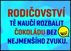 Rodičovství tě naučí rozbalit čokoládu bez nejmenšího zvuku. Carpe Diem, Motto, Haha, Jokes, Funny, Quotation, Husky Jokes, Animal Jokes, Funny Jokes