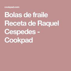 Bolas de fraile Receta de Raquel Cespedes - Cookpad