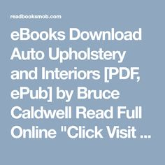 """PDF Books File Auto Upholstery and Interiors [PDF, Docs] by Bruce Caldwell Online for Free """"Click Visit button"""" to access full FREE ebook Auto Upholstery, Free Ebooks, Pdf, Interiors, Button, Reading, Decoration Home, Reading Books, Decor"""
