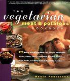 Vegetarian Meat and Potatoes Cookbook  Publisher: The Harvard Common Press  © 2002 by Robin Robertson  ISBN: 1558322051