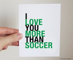 I Love You More Than Soccer greeting card