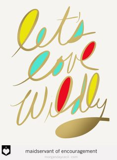 Let's Love Wlidly by Maidservant of Encouragement $5 | use coupon code JOY4U for buy 3 get one free | https://www.etsy.com/listing/177469321/love-quote-lets-love-wildly-wedding-gift