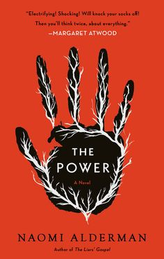The Power by Naomi Alderman- provocative and fierce dystopian fiction about a world where women have the power to protect themselves against men and to fight back.