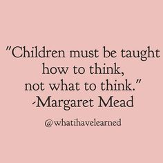 Margaret Mead - Teach them how to think, not what to think! Now Quotes, Great Quotes, Life Quotes, Quotes To Live By, Punk Quotes, Drake Quotes, Family Quotes, Wisdom Quotes, Teaching Quotes