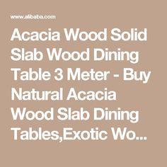 Acacia Wood Solid Slab Wood Dining Table 3 Meter - Buy Natural Acacia Wood Slab Dining Tables,Exotic Wood Dining Tables,Acacia Wood Product on Alibaba.com