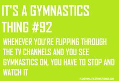 Or ANY other time I see gymnastics anywhere