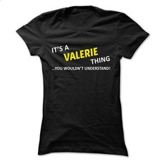 Its a VALERIE thing... you wouldnt understand! - #shirt with quotes #tee quotes. I WANT THIS => https://www.sunfrog.com/Names/Its-a-VALERIE-thing-you-wouldnt-understand-pygns-Ladies.html?68278