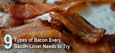 Bacon and more bacon. Nine types of bacon you must try.