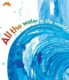 all the water in the world by george ella lyon * a gorgeous approach to the water cycle that is more story than lesson but still sneaks in all the facts