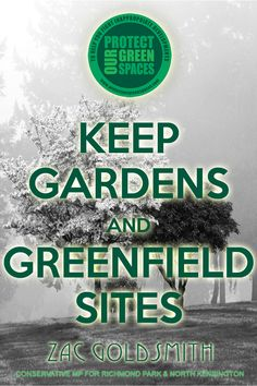 'Keep Gardens and Greenfield Sites' for Zac Goldsmith: Conservative MP by Eclectic Creative