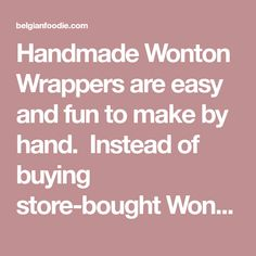 Handmade Wonton Wrappers are easy and fun to make by hand.  Instead of buying store-bought Wonton Wrappers, try making your own and taste the difference.