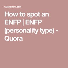 How to spot an ENFP | ENFP (personality type) - Quora
