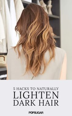 These are 5 natural hacks to lighten brunette hair this Summer.
