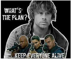 What's the plan? Keep everyone alive.