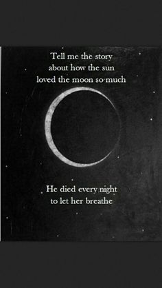 """Tell me the story about how the sun loved the moon so much he died . ""Tell me the story about how the sun loved the moon so much he died every night to let her breathe. Dark Quotes, Crazy Quotes, Quotes To Live By, Life Quotes, Quiet Quotes, The Words, Poetry Quotes, Beautiful Words, Quotations"