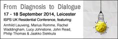 From Diagnosis to Dialogue: ISPS UK residential conference 2014