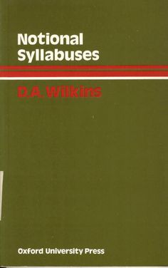 Notional syllabuses : a taxonomy and its relevance to foreign language curriculum development / D.A. Wilkins