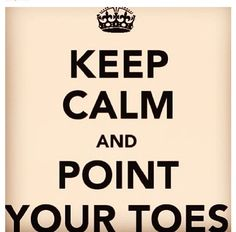 Keep calm and point your toes!! PLEASE