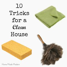 10 Tricks for a Clean House these are all really good, not the usual, tips!
