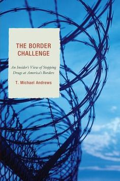 Andrews, T. Michael. 2012. The border challenge: an insider's view of stopping drugs at America's borders. Lanham: University Press of America. Call Number: Shields Library JV6483 A53 2012