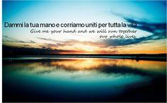 An old Italian phrase: Dammi la tua mano e corriamo uniti per tutta la vita    Translates to:  Give me your hand and we will run together our whole lives.    I adore this <3