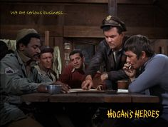 We are serious business...~~Hogan's Heroes~Kinch, Carter, LeBeau, Hogan, and Newkirk