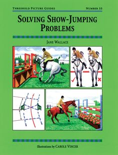 Threshold Picture Guide No. 33 Solving Show Jumping Problems by Jane Wallace   Quiller Publishing. Straightforward advice on how to avoid common show jumping problems: refusal, stopping, spooking, turning difficulties, confidence. #horse #pony #showjumping #problems #spooking