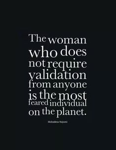Don't need anyone to validate me!